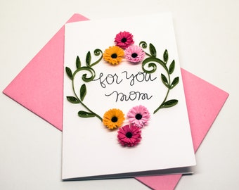 Birthday Card for Mom- Quilled Mother's Day Card - For You Mom Card - Paper Quilling - Handmade Greeting