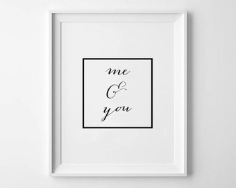 ME & YOU - Instant Download - 8x10 - 11x14 - Printable art - Black and White - Monochrome  - Home Decor