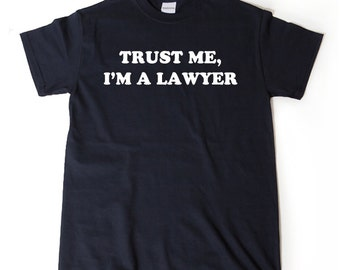 Trust Me, I'm A Lawyer T-shirt Funny Hilarious Legal Attorney Gift Idea Tee