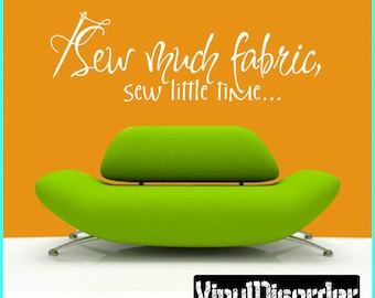 Sew much fabrics, Sew little time… - Vinyl Wall Decal - Wall Quotes - Vinyl Sticker - Hb004ET