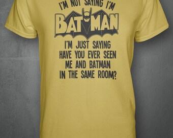 I'm Not Saying I'm Batman - Superhero Inspired T-shirt