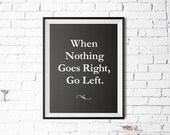 "PRINTABLE » Motivational Pun Typography Life Quote Print ""When Nothing Goes Right, Go Left"""