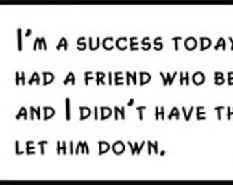 Wall Quote - Abraham Lincoln - I'm a Success Today Because I Had a Friend Who Believed in Me and I Didn't Have the Heart to Let Him Down.