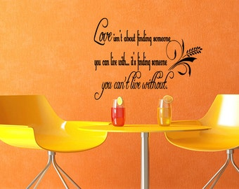 Love Is Finding Someone You Can't Live Without Vinyl Quote Decal Sticker (C111)
