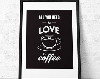 All you need is love and coffee Coffee print Love print Coffee poster Coffee quote Quote poster Kitchen decor kitchen print Coffee wall art