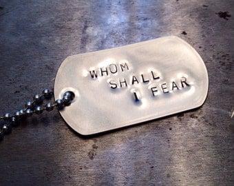 WHOM SHALL I FEAR dog tag necklace ready to ship