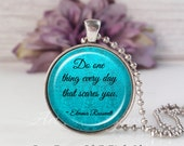 Round Medium Glass Bubble Pendant Necklace- Do One Thing Every Day That Scares You- Eleanor Roosevelt Quote