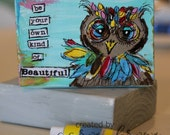 Be your own kind of beautiful owl wood block
