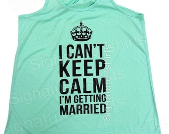 Bride Tank Top. I Can't Keep Calm I'm Getting Married. Womens Tank Top Shirt. Getting Married Tank. Burnout Tank Top. Workout Tank Top.