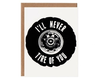 I'll never tire of you -- Valentine's Day Card
