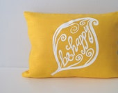 Pillow Cover Cushion Cover - Be Happy  - 12 x 16 inches - Choose your fabric and ink color