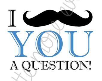 Little Man/Mustache Party Sign - I MUSTACHE You a Question! (Digital File)
