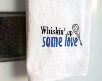 Mother's Day Gift - Flour Sack Dish Cloth - Whiskin' Up Some Love