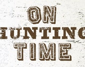 On Hunting Time Rustic Wooden Sign
