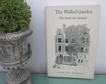vintage The Walled Garden The Story of a School (c) 1982 paperback by Charles Merrill. Headmaster, Boston MA Commonwealth School