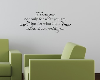Vinyl Wall words quotes and sayings #0435 I love you not only for what you are, but for what I am when I am with you