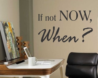 If not Now, Vinyl Wall Lettering, Vinyl Wall Decals, Vinyl Decals, Vinyl Letters, Wall Quotes, Inspirational Decal, Motivational Decal