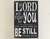 The Lord will fight for you - you need only to be still.  Exodus 14:14 small