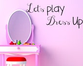 Vinyl Decal quote Lets Play Dress up  wall deal childs room nursery decor