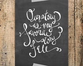 Our story is my favorite story of all 8x10 Print - white/ chalkboard backgrounds available