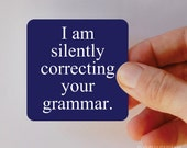 i am silently correcting your grammar magnet