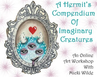 A Hermit's Compendium of Imaginary Creatures - A self paced online class with Micki Wilde (access to lessons within 48 hours of payment)