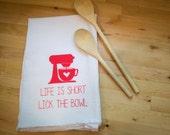 Flour Sack Tea Towel: Life is Short, Lick the Bowl Hand Screen Printed
