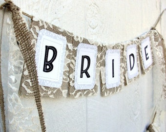 BRIDE Chair Sign, Rustic Burlap Lace, Bridal Shower Decor, Vintage Banner, Romantic Country Wedding
