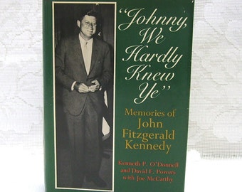 Johnny, We Hardly Knew Ye - by ODonnell and Powers - Memories of John Fitzgerald Kennedy