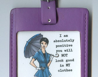 GORGEOUS LEATHER Funny Luggage Tag - I am abloslutely positive you will NOT look good in my clothes (Asian)