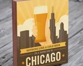 Nothing Like a Cold Beer on a Warm Day in Chicago - Wood Block Art Print