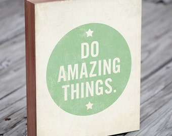 Typography Print - Inspirational Wall Art - Do Amazing Things - Wood Block Art Print - Typography Art