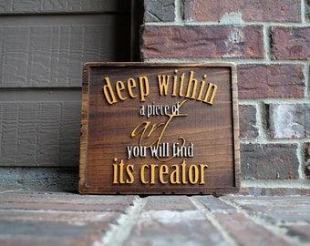 Deep within a piece of art, you will find its creator - Carved Wood Sign on Reclaimed Wood