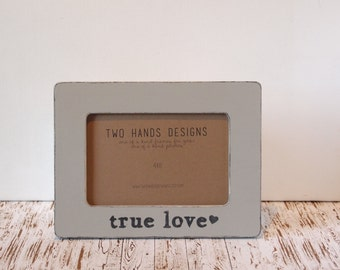 True Love 4x6 Distressed Picture Frame, 35 colors to choose from, wedding gift, anniversary gift, custom, personalized