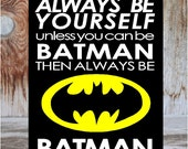 Always be YOURSELF, unless you can be BATMAN than always be Batman, child, teen super hero, hero man cave Home Decor wood sign, Father's Day
