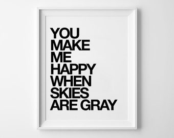 Skies Are Gray, Love Quote, Print, motivational, quote poster, minimalist, black and white, home decor, scandinavian, 8x10, 11x14, a4, a3