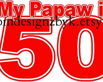 My Papaw is 50 funny iron-on shirt decal NEW by kustomdesignzbyk