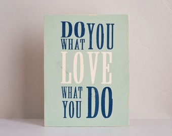 Do what you LOVE, LOVE what you do sign