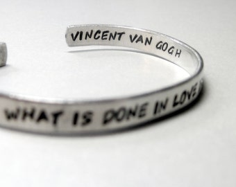 Van Gogh Quotation - What is Done in Love is Done Well - Hand Stamped Cuff in Aluminum, Golden Brass or Sterling Silver - customizable