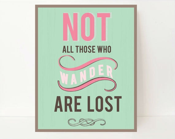 Not All Those Wander Are Lost - Inspirational Quote - Inspirational Quote Print- Inspirational Typography- Typographic Print- Typography Art