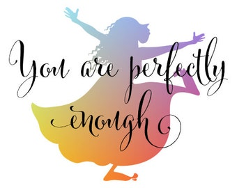 You are perfectly enough.