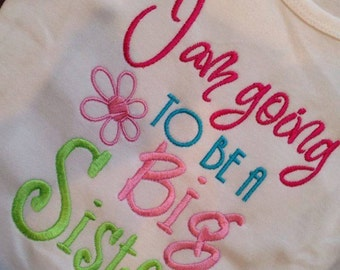 I am going TO BE A Big Sister Custom saying embroidered t-shirt or one piece w/snaps, boys, girls