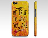 BE TRUE to Who YOU Are iPhone 4 or 5 5s 5c 6 6S Case Samsung Galaxy Case Sunshine Yellow Orange Typography Hipster Ombre Ocean Waves Splash
