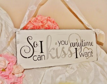 So I can kiss you anytime I want, Wood Sign Quote, Anniversary gift for men, engagement photo prop,wedding gift, bridal shower