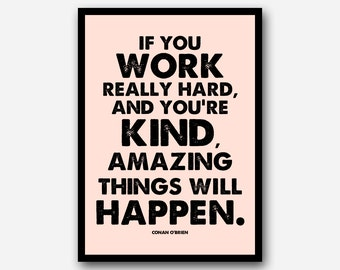 Amazing Things Will Happen - Work Hard Be Kind - Conan O'Brien quote - Inspirational Motivational Typography - Typographic Print - Wall Art