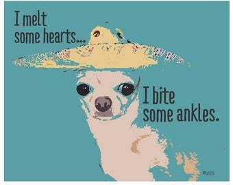 Funny Chihuahua Saying - Giclee Print 8x10 16x20 from original - I Melt Some Hearts, I Bite Some Ankles - Korpita ebsq