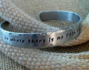 Go where there is no path and leave a trail - Graduation Bracelet - Cuff Bracelet - Stamped Evermore