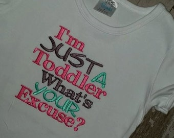I'm just a toddler Whats your excuse? Embroidered shirt