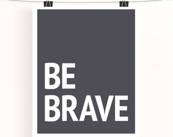 be brave - monochrome inspirational poster - motivational print - charcoal grey typography poster - nursery print