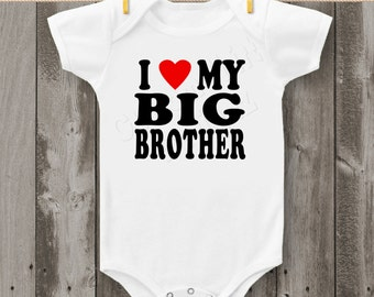 I Love My Big Brother  -  Bodysuit or T-Shirt